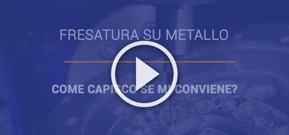 Fresatura su metallo: come capisco se mi conviene? Il VIDEO