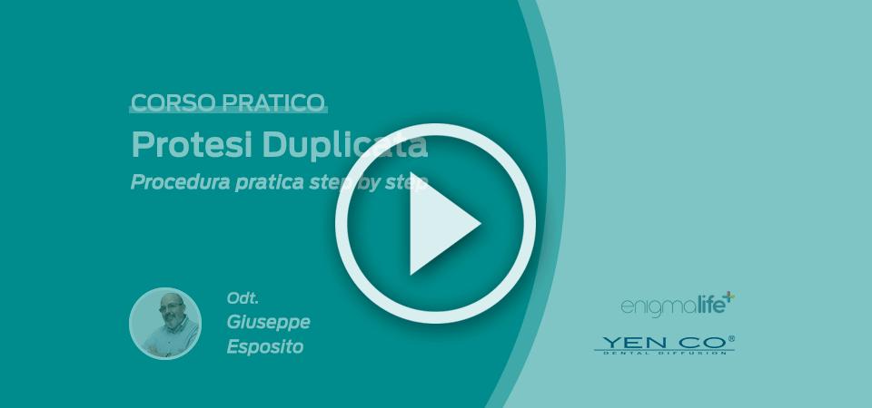 Protesi Duplicata, Procedura Pratica step by step: video corso pratico